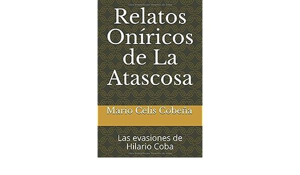 Amazon.com: Relatos Oníricos de La Atascosa: Las evasiones de Hilario Coba (Spanish Edition) (9781980698548): Mario de Jesús Celis Cobeña, ...
