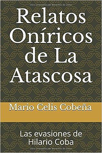 Relatos Oníricos de La Atascosa: Las evasiones de Hilario Coba (Spanish Edition) (Spanish)