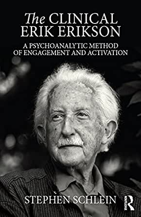 The Clinical Erik Erikson A Psychoanalytic Method Of