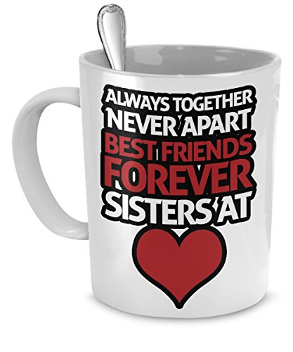 Novelty Friendship Coffee Mug - Always Together - Never Apart - Best Friends Forever - Sisters At Heart - Best Gift For Your BFF
