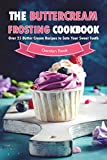 The Buttercream Frosting Cookbook: Over 25 Butter Cream Recipes to Sate Your Sweet Tooth
