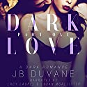 Dark Love: Part One Audiobook by JB Duvane Narrated by Logan McAllister, Lacy Laurel