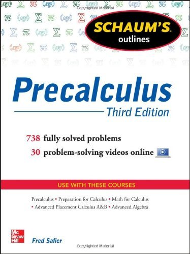 Schaum's Outline of Precalculus, 3rd Edition: 738 Solved Problems + 30 Videos (Schaum's Outline Series) by Fred Safier (1-Jan-2013) Paperback