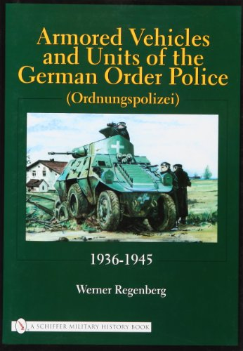 Armored Vehicles and Units of the German Order Police, 1936-1945 (Schiffer Military History)