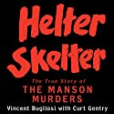 Helter Skelter: The True Story of the Manson Murders Hörbuch von Vincent Bugliosi, Curt Gentry Gesprochen von: Scott Brick