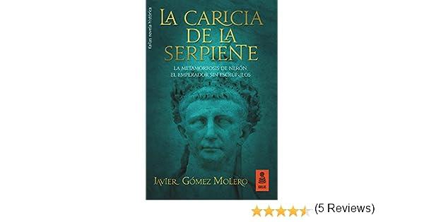 La caricia de la serpiente: La metamorfosis de Nerón, el emperador sin escrúpulos (KF nº 28) eBook: Javier Gómez Molero: Amazon.es: Tienda Kindle