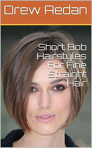 Short Bob Hairstyles For Fine Straight Hair - Kindle edition by Drew ...