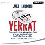 Verrat: Geheime Treffen, schmutziges Geld und wie Russland Trump ins Weiße Haus brachte | Luke Harding