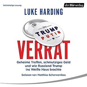 Verrat: Geheime Treffen, schmutziges Geld und wie Russland Trump ins Weiße Haus brachte Hörbuch von Luke Harding Gesprochen von: Matthias Scherwenikas