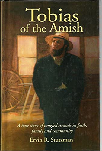 Tobias of the Amish: A True Story of Tangled Strands in Faith, Family & Community