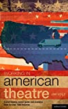 Working in American Theatre : A Brief History, Career Guide and Resource Book for over 1000 Theatres, Volz, Jim, 140813473X