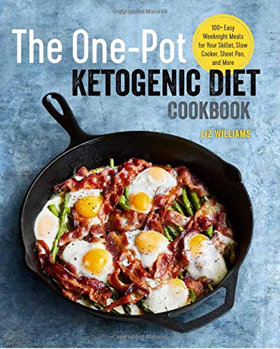 (The One Pot Ketogenic Diet Cookbook: 100+ Easy Weeknight Meals for Your Skillet, Slow Cooker, Sheet Pan, and More)