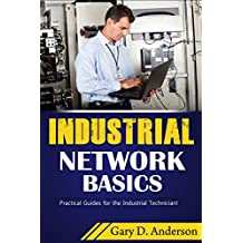 Industrial Network Basics: Practical Guides for the Industrial Technician!