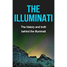 The Illuminati: The history and truth behind the Illuminati