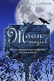 Moon Magick: Myth & Magic, Crafts & Recipes, Rituals & Spells (Llewellyn's Practical Magick) by D.J. Conway (2002-09-08)