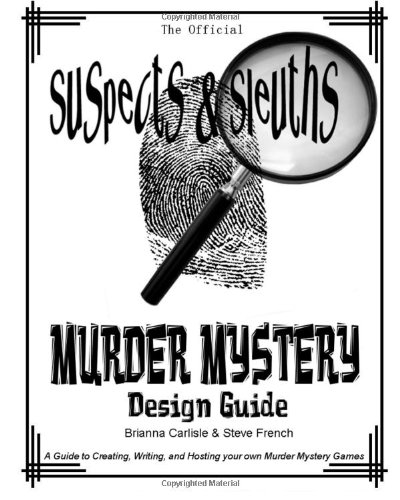 Suspects & Sleuth's Murder Mystery Design Guide: A Guide to ...