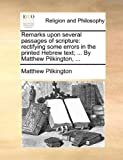 Remarks upon Several Passages of Scripture, Matthew Pilkington, 1140666975