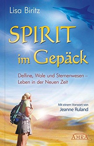 Spirit im Gepäck. Delfine, Wale und Sternenwesen - Leben in der Neuen Zeit Gebundenes Buch – 8. Februar 2012 Lisa Biritz Jeanne Ruland AMRA Verlag 3939373915