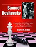 Samuel Reshevsky: A Compendium Of 1768 Chess Games, With Diagrams, Crosstables, Some Annotations, And Indexes-Stephen W. Gordon