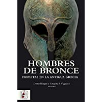Hombres de bronce. Hoplitas en la antigua Grecia (Historia Antigua)