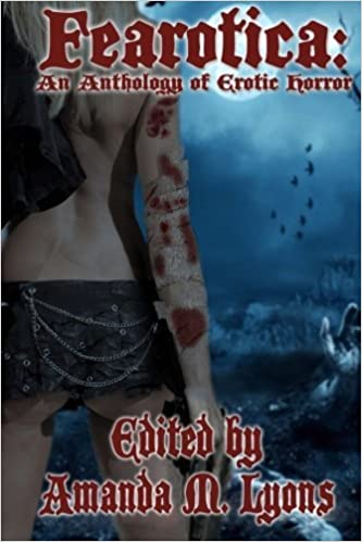 Fearotica: An Anthology of Erotic Horror by Amanda M. Lyons