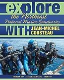Explore the Northeast National Marine Sanctuaries with Jean-Michel Cousteau, Jean-Michel Cousteau, 0982694032