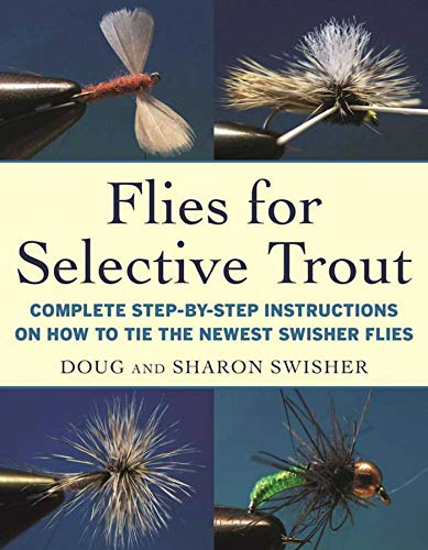 Flies for Selective Trout: Complete Step-by-Step Instructions on How to Tie the Newest Swisher Flies (Best Flies For Stocked Trout)