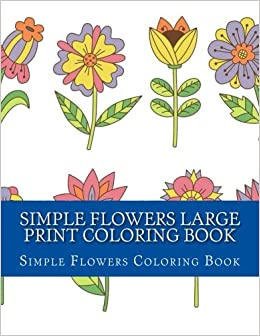 Simple Flowers Large Print Coloring Book Easy Beginner Designs Of For Adults Adult Books