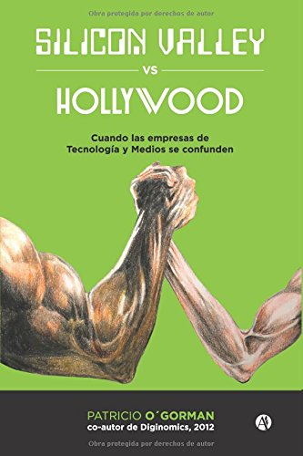 Silicon Valley vs. Hollywood: cuando las empresas de tecnologia y de medios se confunden (Spanish Edition) [Patricio O'Gorman] (Tapa Blanda)