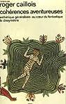 Coherences aventureuses. esthetique generalisee - au coeur du fantastique la dissymetrie. collection : idees n° 359 par Caillois