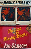 Front cover for the book The Case of the Missing Books by Ian Sansom