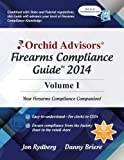Orchid Advisors Firearms Compliance Guide 2014 Volume 1, Jon Rydberg and Danny Briere, 1497442052