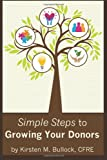 Simple Steps to Growing Your Donors, Kirsten M. Bullock, 0615642330