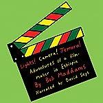 Lights, Camera, Jemuru: Adventures of a Film-Maker in Ethiopia | Bob Maddams