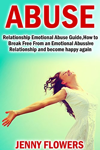Abuse: Relationship: Emotional Abuse Guide: How to Break Free From an Emotional Abussive Relationship and become Happy again.