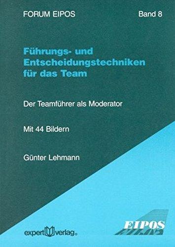 Führungs- und Entscheidungstechniken für das Team: Der Teamführer als Moderator (Forum Eipos)