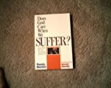 Does God Care When We Suffer ? and Will He Do Anything About It ?