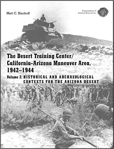 The Desert Training Center/California-Arizona Maneuver Area, 1942-1944: Volume 2: Historical and Archaeological Contexts for the Arizona Desert (Sri Technical)