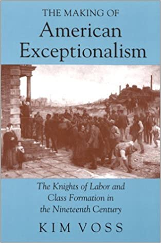 Book The Making of American Exceptionalism: The Knights of Labor and Class Formation in the Nineteenth Century by Kim Voss (1994-04-03)