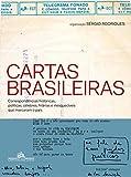 capa de Cartas Brasileiras. Correspondências Históricas, Políticas, Célebres, Hilárias e Inesquecíveis que Marcaram o País