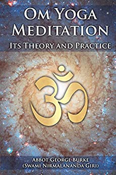Om Yoga Meditation: Its Theory and Practice by [Burke (Swami Nirmalananda Giri), Abbot George]