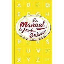 Manuel du parfait cuisinier - Trucs, astuces et tours de main (French Edition)