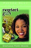 Sweetest Gift, Stephanie Perry Moore, 0802442390