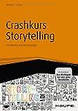 Haufe Fachbuch: Crashkurs Storytelling - inkl. Arbeitshilfen online: Grundlagen und Umsetzungen