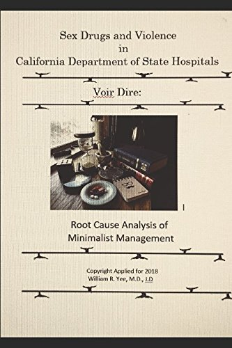 Sex Drugs And Violence In California Department Of State Hospitals Voir Dire  Root Cause Analysis Of Minimalist Management