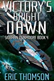 Victory's Bright Dawn (Siobhan Dunmoore Book 4)
