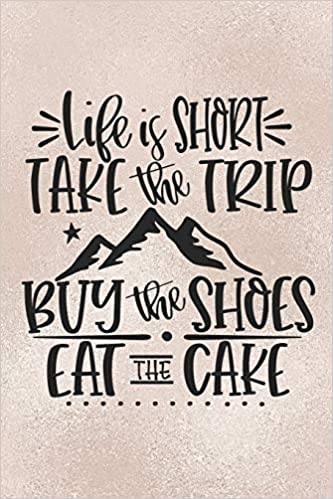 11cf578d9c6c Life Is Short Take The Trip Buy The Shoes Eat The Cake: Funny Life ...