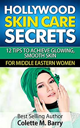 Hollywood Skin Care Secrets: 12 Tips to Achieve Glowing, Smooth Skin For  Middle Eastern Women: 12 Tips to Achieve Glowing, Smooth Skin For Middle