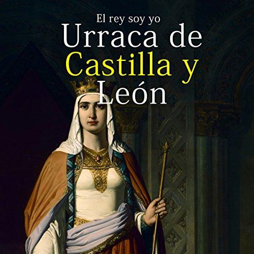Urraca de Castilla y Len: El rey soy yo