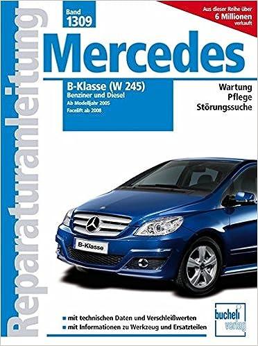 Mercedes B-Klasse W245 Benziner und Diesel: Benziner: B150, B 170 ...
